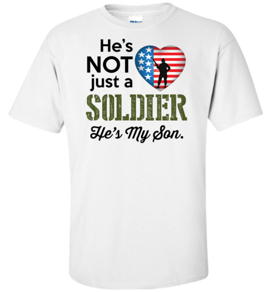 He's Not Just A Soldier He's My Son Apparel (CAN BE
