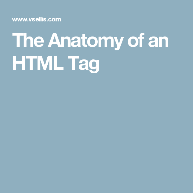 The Anatomy Of An Html Tag Front End Web Development Pinterest