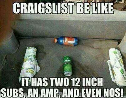 Craigslist Be Like It Has Two Subs And Amp And Nos Lol Lies