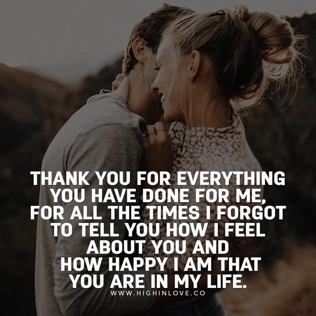 Thank You For Coming Into My Life And Bring Me So Much Happiness I Truly Appreciate Love My Husband Quotes Thank You Quotes For Boyfriend My Husband Quotes