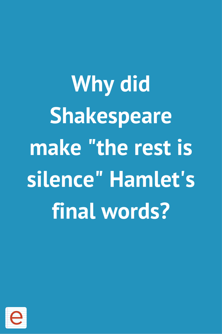 Why Did Shakespeare Make The Rest I Silence Hamlet S Final Word Enote Words Act 1 Scene 2 King Claudiu Speech Analysis