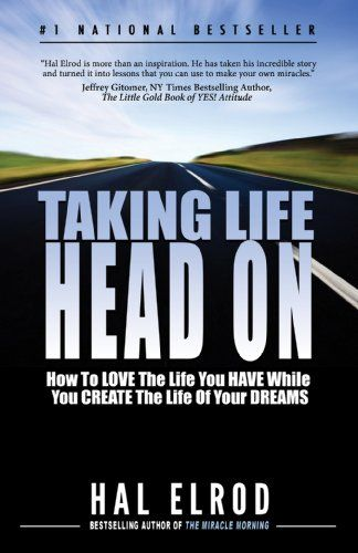 Taking Life Head On The Hal Elrod Story How To Love Th Books
