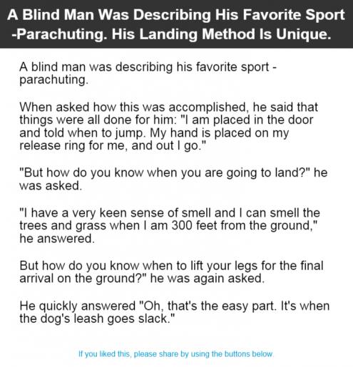 A Blind Man Was Describing His Favorite Sport Parachuting His Landing Method Is Unique Good Jokes Funny Stories Jokes