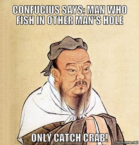 Confucius Says Google Search Confucius Say Confucius Quotes Funny Funny