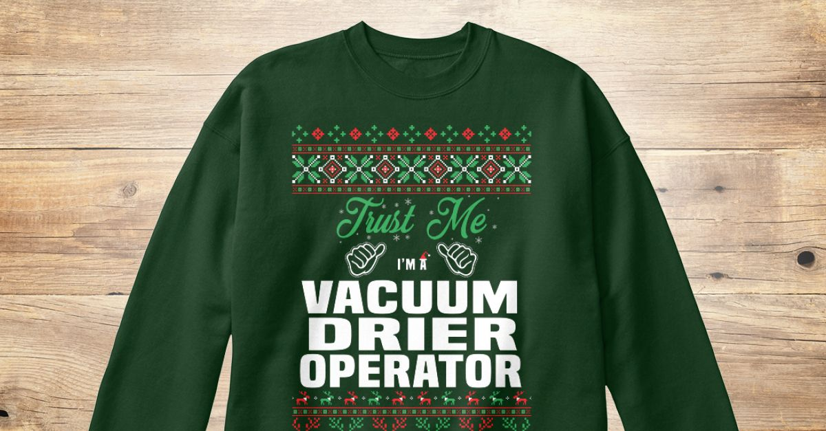 If You Proud Your Job, This Shirt Makes A Great Gift For You And Your Family.  Ugly Sweater  Vacuum Drier Operator, Xmas  Vacuum Drier Operator Shirts,  Vacuum Drier Operator Xmas T Shirts,  Vacuum Drier Operator Job Shirts,  Vacuum Drier Operator Tees,  Vacuum Drier Operator Hoodies,  Vacuum Drier Operator Ugly Sweaters,  Vacuum Drier Operator Long Sleeve,  Vacuum Drier Operator Funny Shirts,  Vacuum Drier Operator Mama,  Vacuum Drier Operator Boyfriend,  Vacuum Drier Operator Girl,  Vacuum…