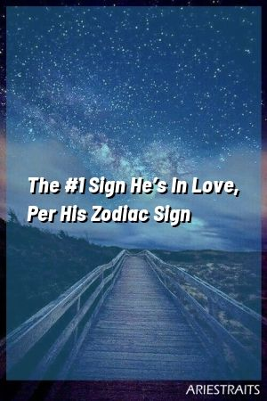 The Sign He's In Love, Per His Zodiac Sign The Sign He's In Love, Per His Zodiac Sign