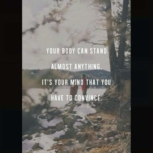 It's your mind that you have to convince
