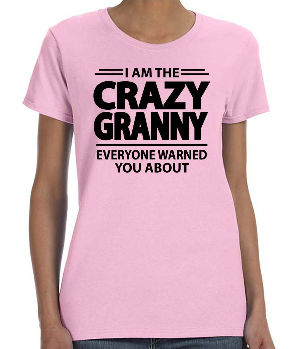 4089469e4 I'm The Crazy Granny Everyone Warned You About - Women T-Shirt - Granny  Shirts - Granny Gifts by FamilyTeeStore on Etsy