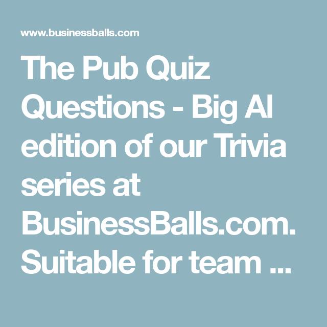 The Pub Quiz Questions Big Al Edition Of Our Trivia Series At Businessballs Com Suitable For Team Building Pub Quizzes Or Pub Quiz Questions Pub Quiz Quiz