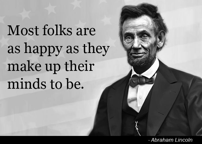 Most Folks Are As Happy As They Make Up Their Minds To Be Lincoln Abraham Lincoln Quotes Presidential Quotes Inspirational Quotes