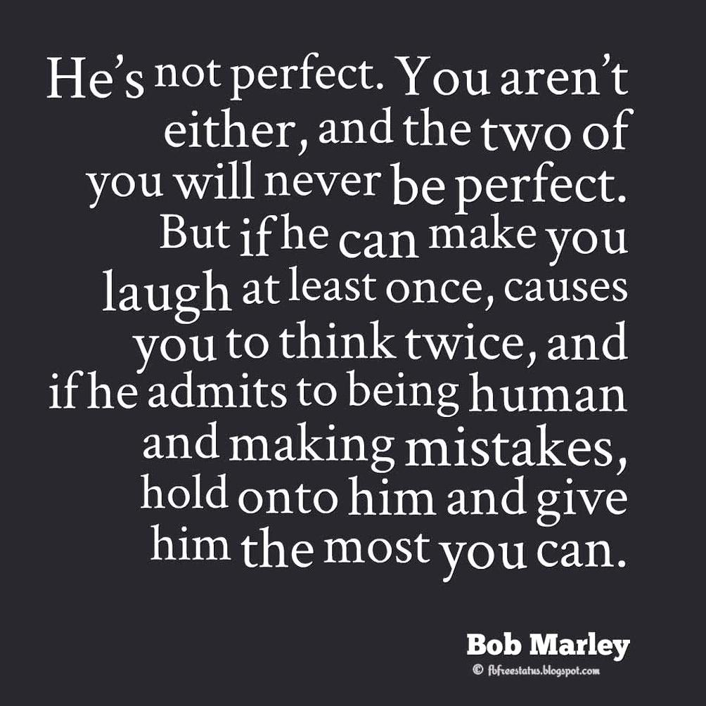 Bob Marley Quotes Hes Not Perfect You Arent Either And The Two Of You Will Never Be Perfect But If He Can Make Y In 2020 Bob Marley Quotes Make It