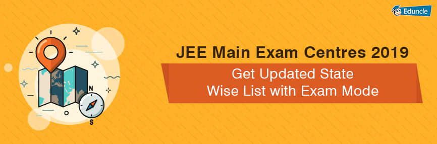 Jee Main Exam Centres 2020 Get Updated State Wise List With Exam Mode Maine Centre