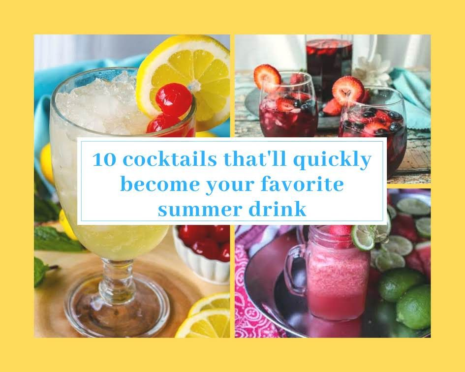 10 Cocktails That Ll Quickly Become Your Favorite Summer Drink