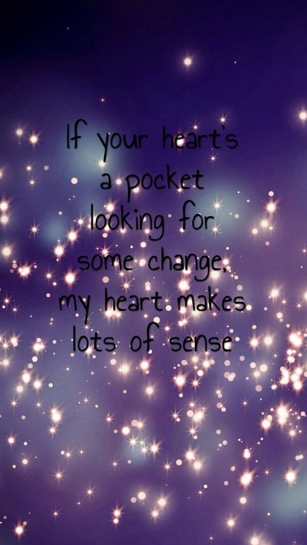 If Your Heart S A Pocket Looking For Some Change My Heart Makes Lots Of Sense Whatsapp Background Screen Savers Wallpapers Samsung Wallpaper