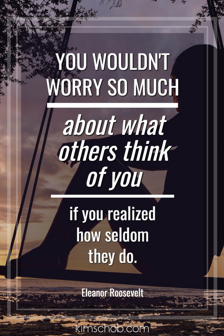 You Wouldnt Worry So Much About What Others Think Of You If You