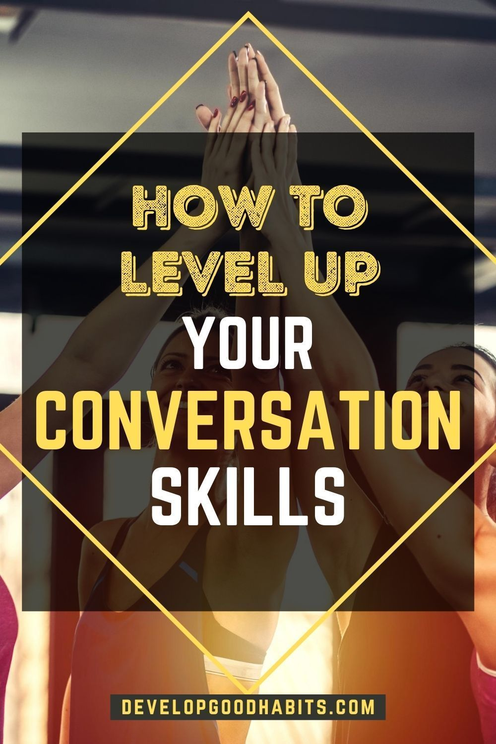 11 Ways To Improve Your Interpersonal Communication Skills Conversation Skills Interpersonal Communication Skills Interpersonal Communication