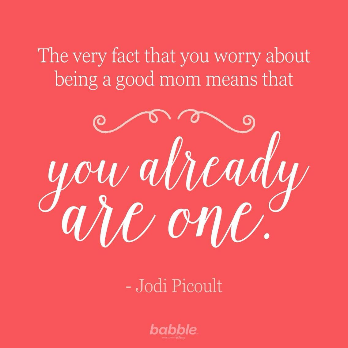 The fact that you worry about being a good Mom means that