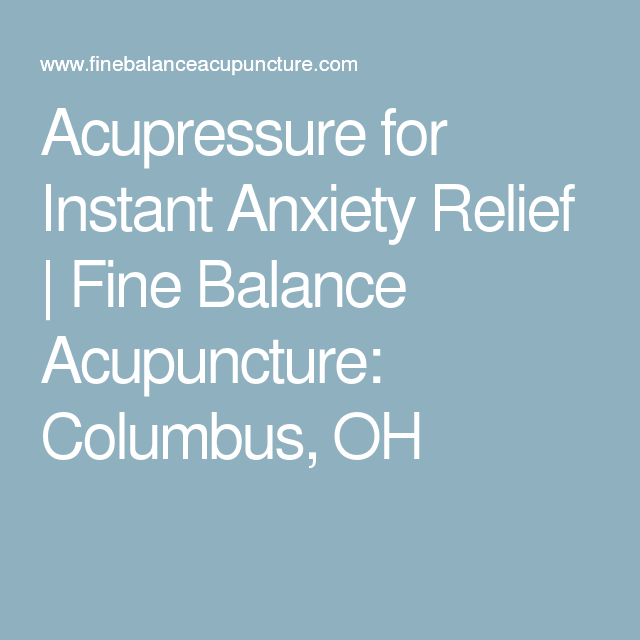 Acupressure for Instant Anxiety Relief | Fine Balance Acupuncture: Columbus, OH