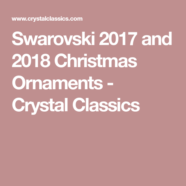 Swarovski 2017 and 2018 Christmas Ornaments - Crystal Classics