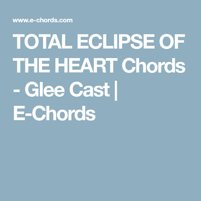 Total Eclipse Of The Heart Chords Glee Cast E Chords Learn On