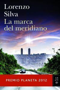 """""""La marca del meridiano"""", Premio Planeta 2012"""