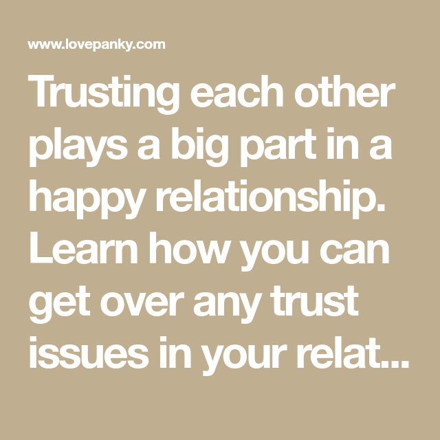 dbbe4a78255210da2e5edced65fc192e - How To Get Over Trust Issues In Your Relationship