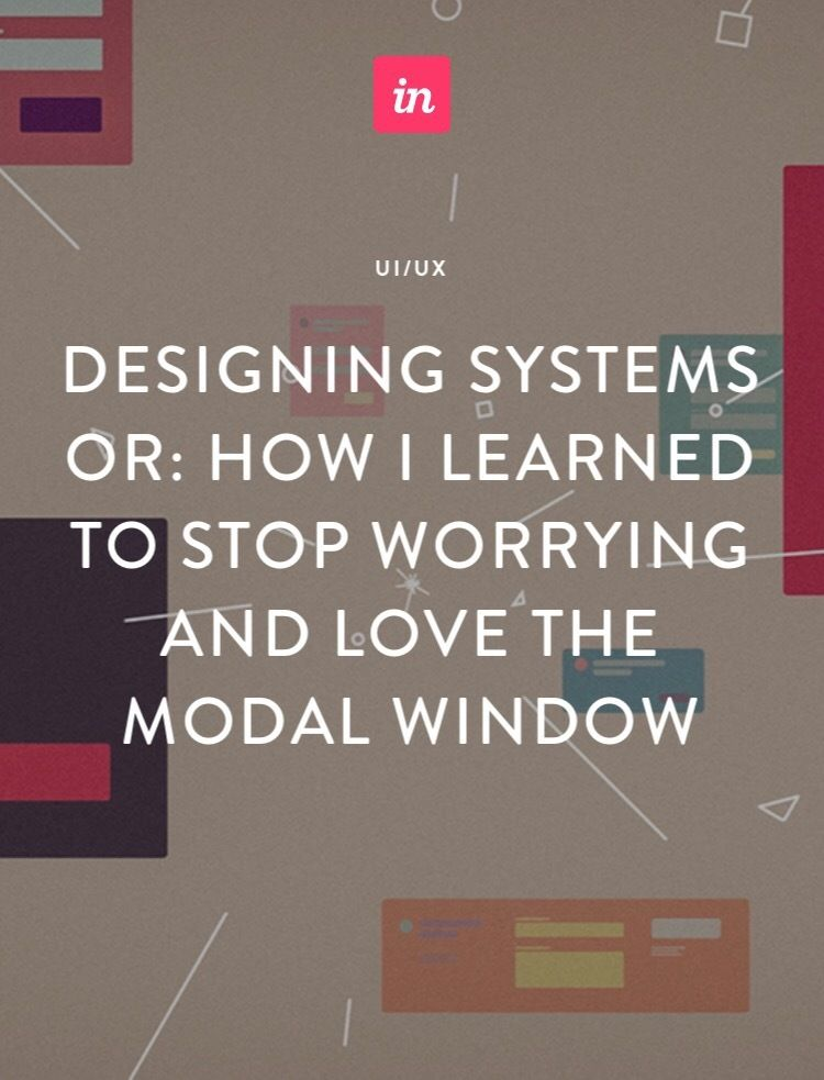 Designing systems or: How I learned to stop worrying and love the modal window - InVision Blog