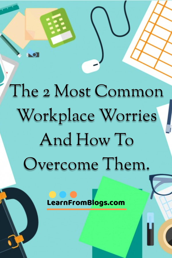 The 2 Most Common Workplace Worries And How To Overcome Them Problem Solving Skills Overcoming Problem Solving