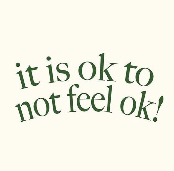 A friendly reminder: it is ok to not feel ok!