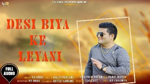 Desi Biya Ke Lyani by Raju Punjabi mp3 download video