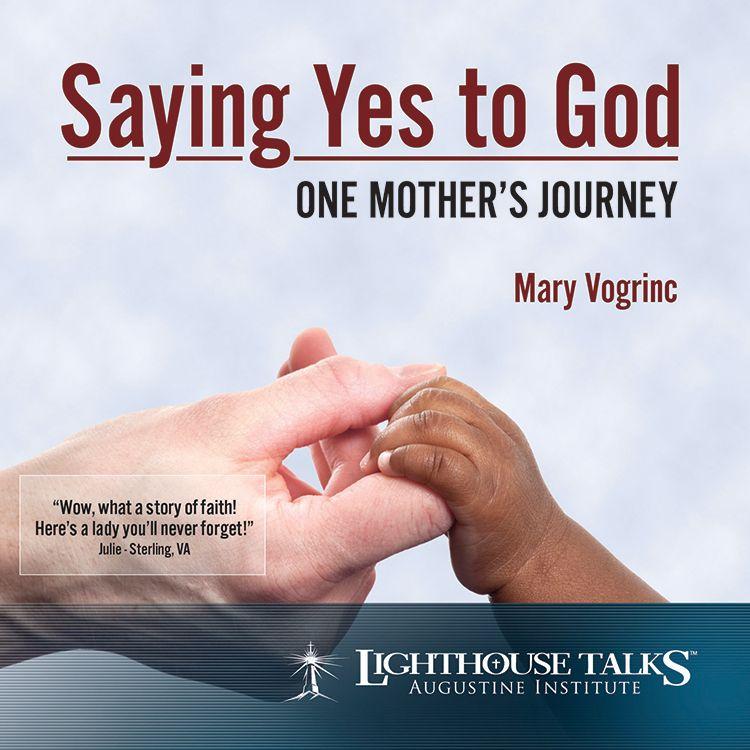 saying yes to god one mothers journey mary vogrinc faith raiser catholic media new evangelization year of faith catholic cd catholic mp3