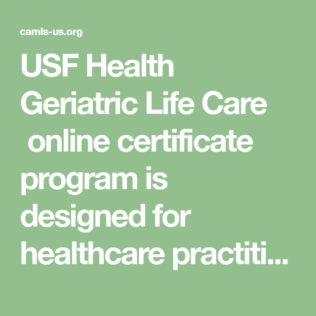 Usf Health Geriatric Life Care Online Certificate Program Is