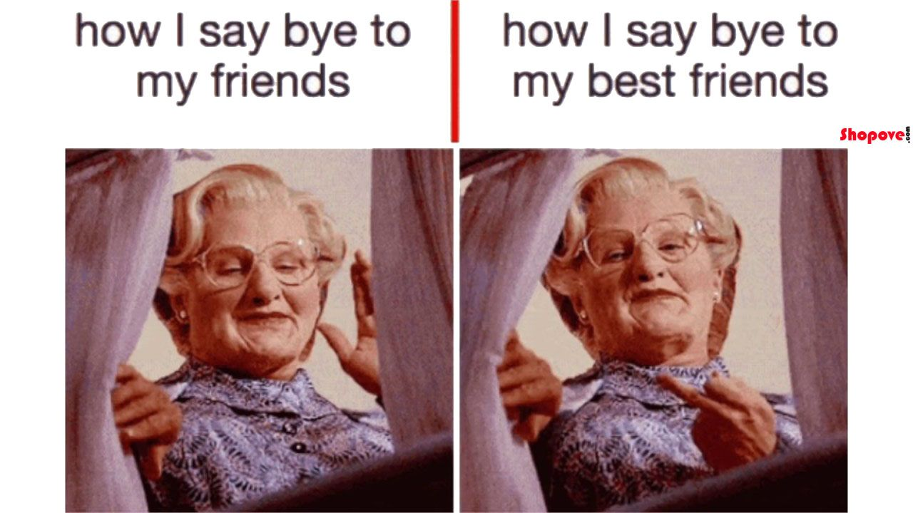 How Do You Say Goodbye To Your Friends Friendship Memes Memes Sarcastic Relatable