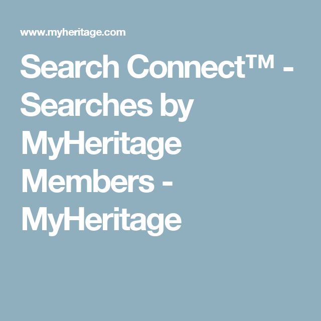 Search Connect™ - Searches by MyHeritage Members - MyHeritage