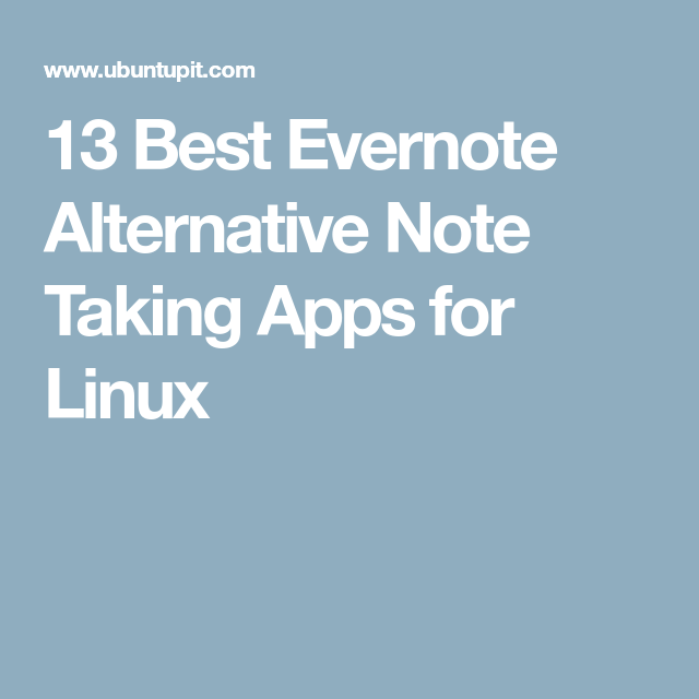 13 Best Evernote Alternative Note Taking Apps for Linux