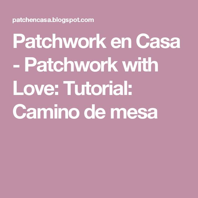 Patchwork en Casa - Patchwork with Love: Tutorial: Camino de mesa