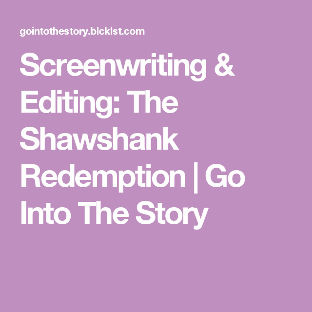 Screenwriting & Editing: The Shawshank Redemption | Go Into The Story