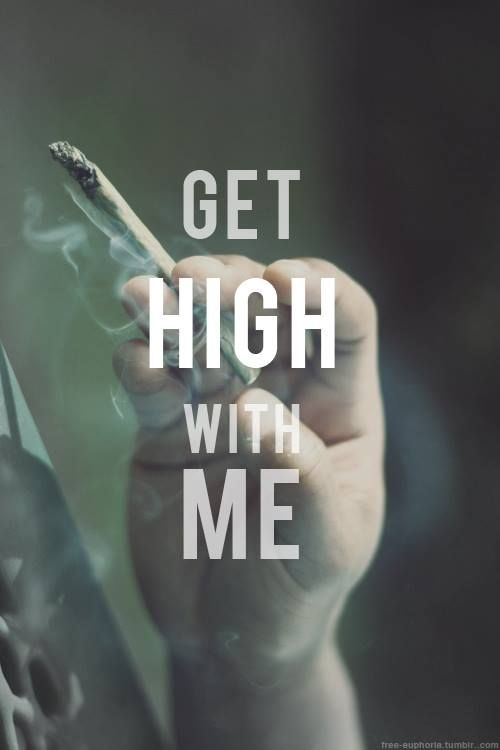 Please, get high with me