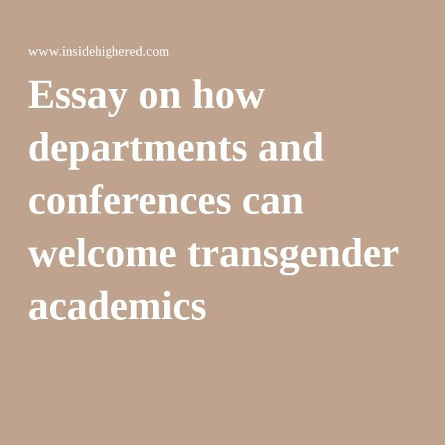 essay on how departments and conferences can welcome transgender  essay on how departments and conferences can welcome transgender academics