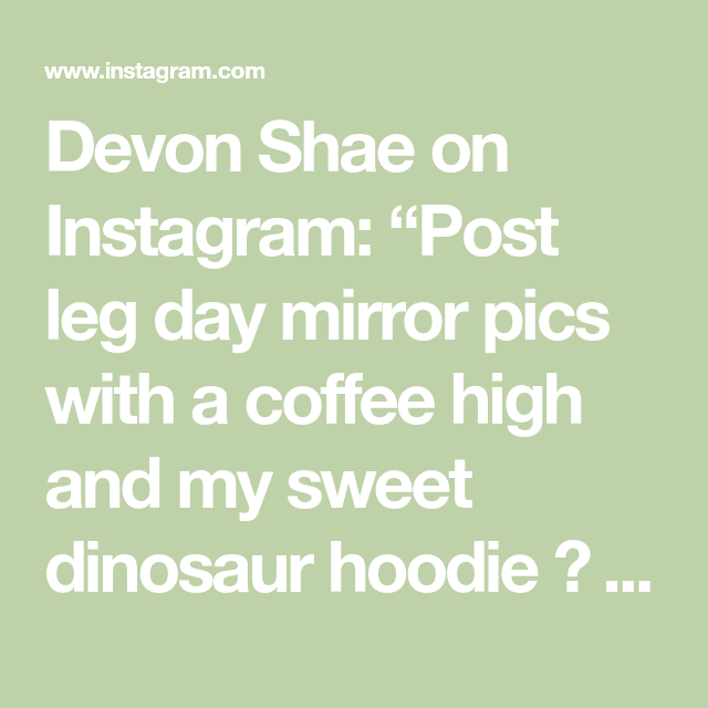 """Devon Shae on Instagram: """"Post leg day mirror pics with a coffee high and my sweet dinosaur hoodie"""