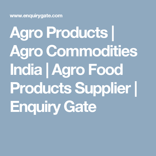 Agro Products | Agro Commodities India | Agro Food Products Supplier | Enquiry Gate