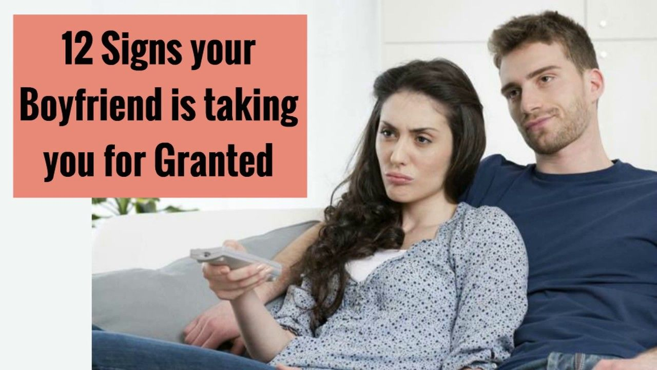 Top Most 12 Signs your Boyfriend is taking you for Granted