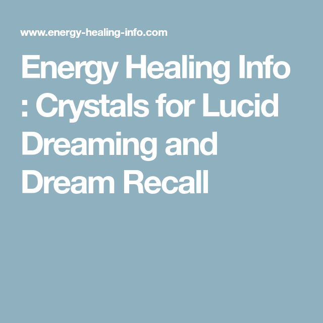 Energy Healing Info : Crystals for Lucid Dreaming and Dream Recall