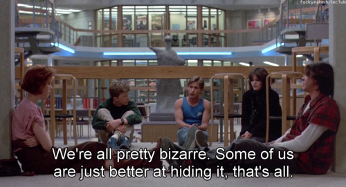 """""""We're all pretty bizarre. Some of us are just better at hiding it, that's all"""""""