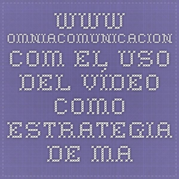 www.omniacomunicacion.com  El uso del vídeo como estrategia de marketing   Omnia Comunicación http://bit.ly/1ZIzrvn....