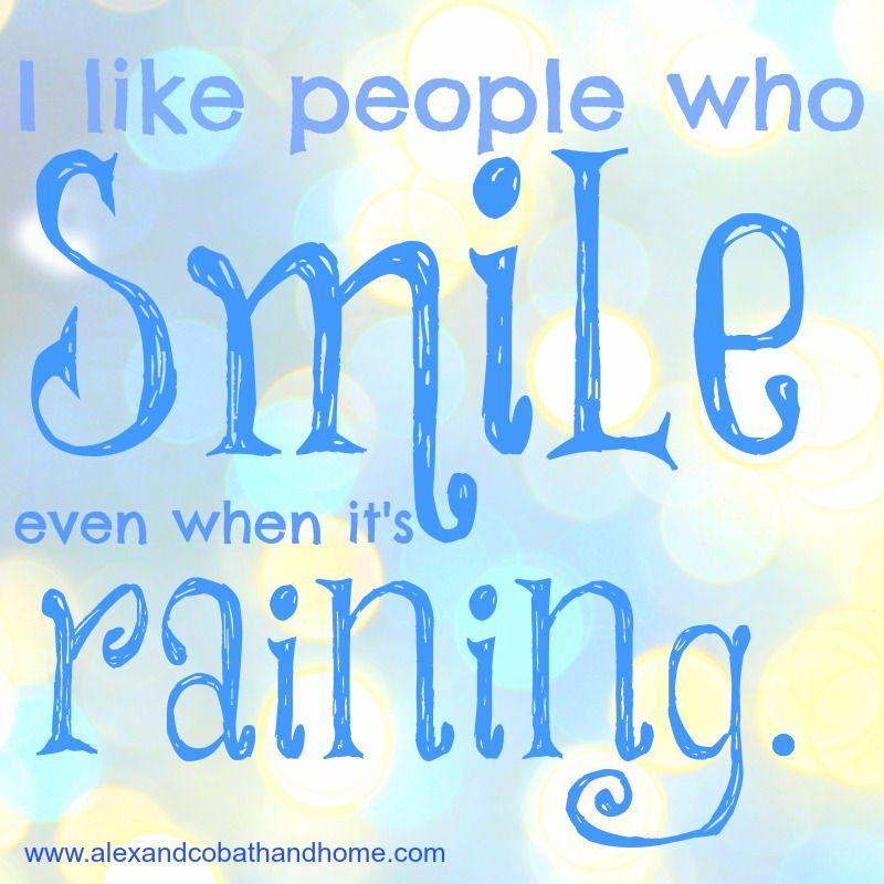 I Like People Who Smile Even When Itu0027s Raining.