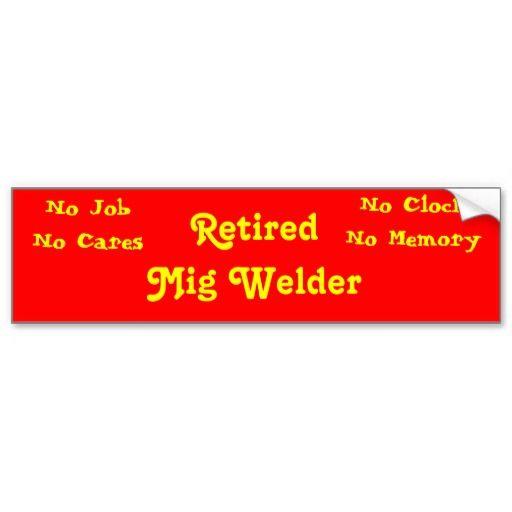 Retired mig welder bumper stickers