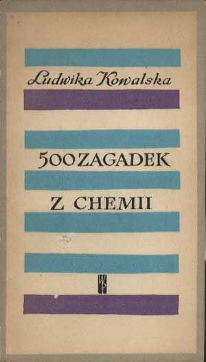 500 zagadek z chemii, Ludwika Kowalska, Wiedza Powszechna, 1964, http://www.antykwariat.nepo.pl/500-zagadek-z-chemii-ludwika-kowalska-p-1241.html