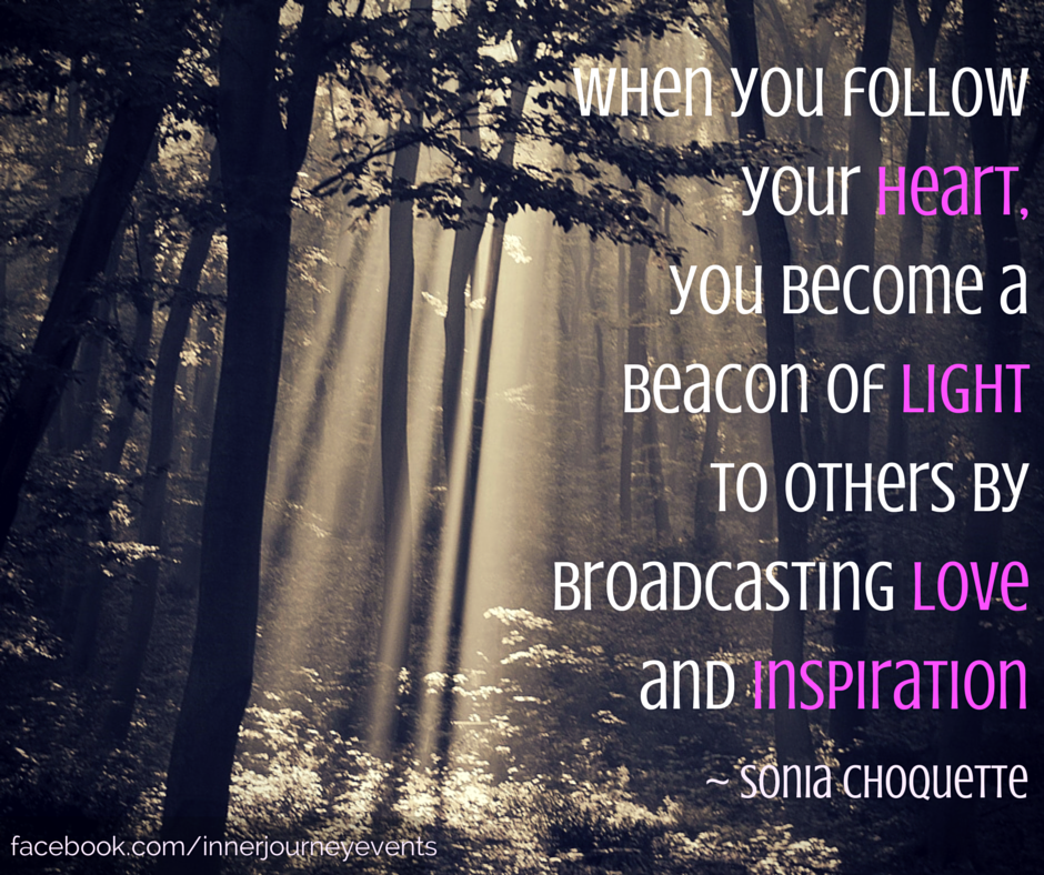 Sonia Choquette Quote When You Follow Your Heart You Become A