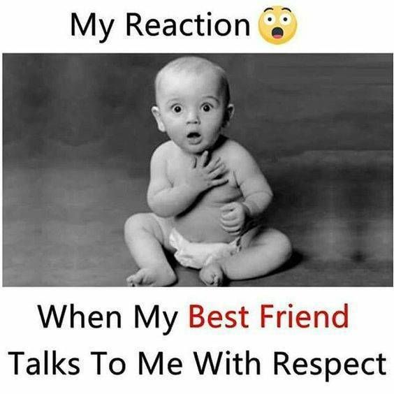 When My Best Friend Talks To Me With Respect Friends Funny Fun Quotes Funny Funny School Jokes